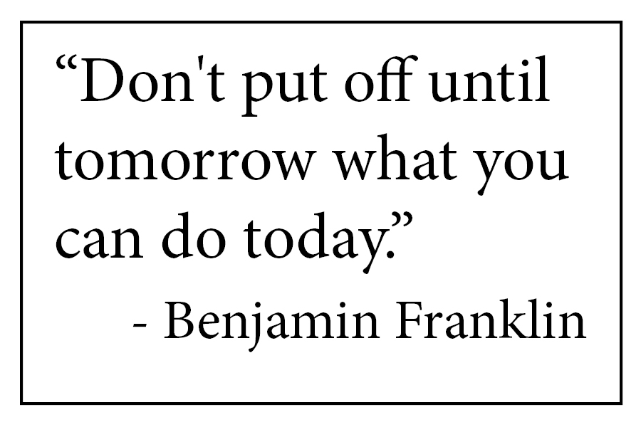 Do not put off until tomorrow what you can do today.